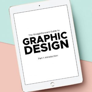 The Straightforward Guide to Graphic Design – Part 1