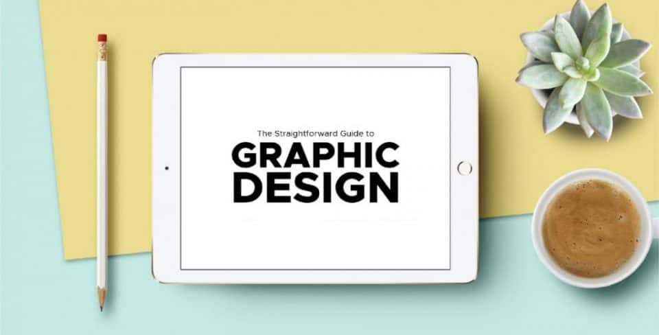 A STRAIGHTFORWARD GUIDE TO GRAPHIC DESIGN AND WHAT TO LOOK OUT FOR!